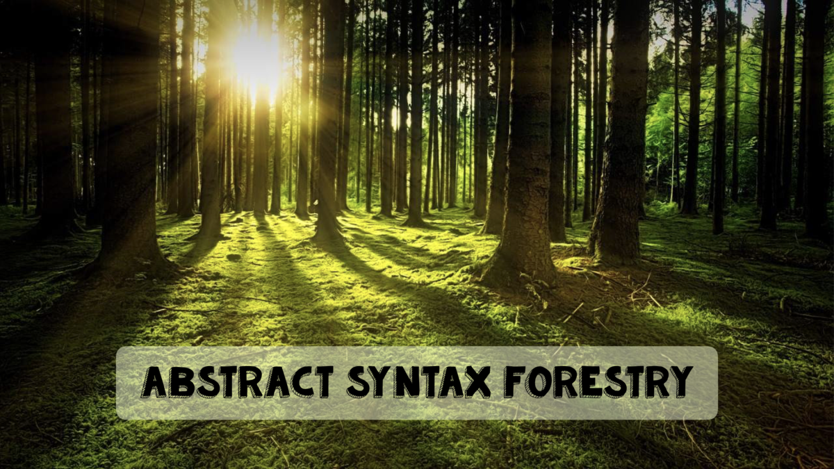 """Abstract Syntax Forestry"" workshop"
